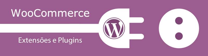 WooCommerce Extensões e Plugins